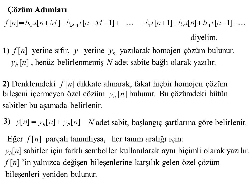 Çözüm Adımları diyelim. 1) f [n] yerine sıfır, y yerine yh yazılarak homojen çözüm bulunur.